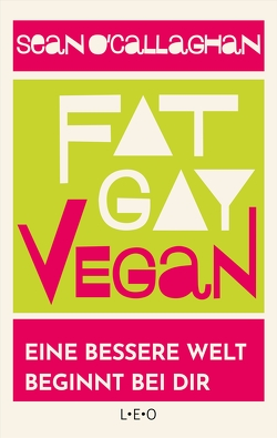 Fat. Gay. Vegan. von Hoffmann,  Frances, O ́Callaghan,  Sean