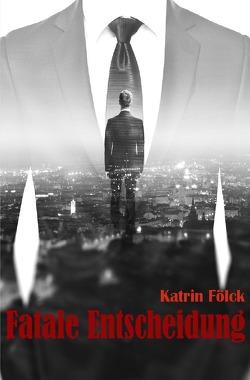 Fatale Entscheidung von Fölck,  Katrin