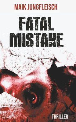 Fatale Mistake von Jungfleisch,  Maik