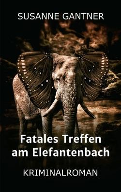 Fatales Treffen am Elefantenbach von Gantner,  Susanne