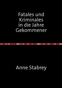Fatales und Kriminales              in die Jahre Gekommener von Stabrey,  Anne