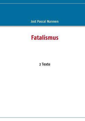 Fatalismus von Nannen,  Jost P