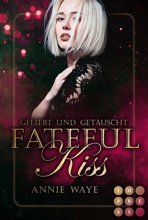 Fateful Kiss. Geliebt und getäuscht von Waye,  Annie