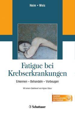 Fatigue bei Krebserkrankungen von Glaus,  Agnes, Heim,  Manfred E, Weis,  Joachim