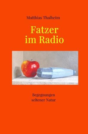 Fatzer im Radio von Thalheim,  Matthias