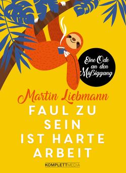 Faul zu sein ist harte Arbeit von Liebmann,  Martin