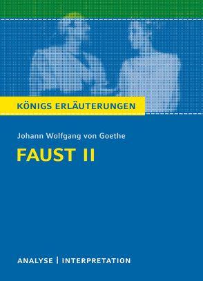 Faust II von Johann Wolfgang von Goethe. Königs Erläuterungen. von Bernhardt,  Rüdiger, Goethe,  Johann Wolfgang von