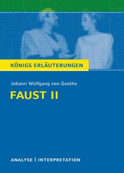 Faust II von Johann Wolfgang von Goethe. Textanalyse und Interpretation mit ausführlicher Inhaltsangabe und Abituraufgaben mit Lösungen. von Bernhardt,  Rüdiger, Goethe,  Johann Wolfgang von