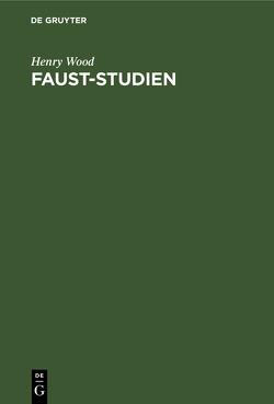 Faust-Studien von Wood,  Henry