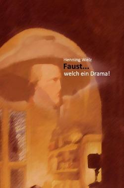 Faust… welch ein Drama! von Welz,  Henning