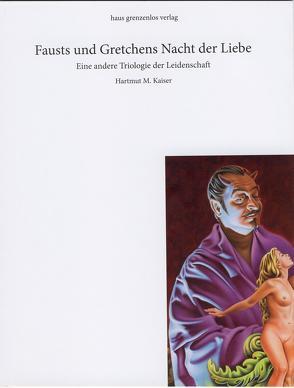 Fausts und Gretchens Nacht der Liebe von Kaiser,  Hartmut, Kaiser,  Wolfgang, Kleßmann,  Eckart, Waworka,  Dewa