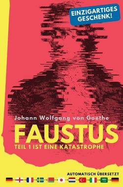 Faustus. Teil 1 ist eine Katastrophe. (mehrfach automatisch übersetzt) – Ein einzigartiges Geschenk! von Goethe,  Johann Wolfgang, Kelm,  Dennis