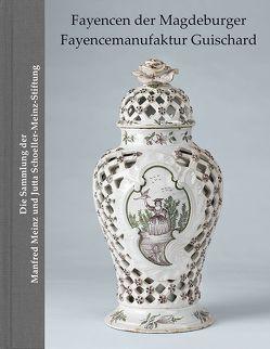 Fayencen der Magdeburger Fayencemanufaktur Guischard von Mauter,  Horst, Richter,  Christa Maria Richter, Richter,  Rainer G. Richter, Schoeller-Meinz,  Jutta