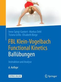 FBL Klein-Vogelbach Functional Kinetics: Ballübungen von Bürge,  Elisabeth, Grillo,  Tiziana, Oehl,  Markus, Spirgi-Gantert,  Irene, Suppe,  Barbara