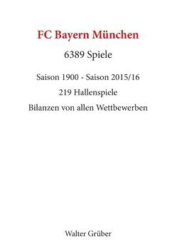 FC Bayern München. 6389 Spiele von Gruber,  Walter