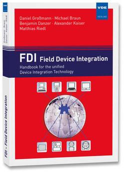 FDI – Field Device Integration von Braun,  M., Danzer,  B., Grossmann,  D, Kaiser,  A., Riedl,  M.