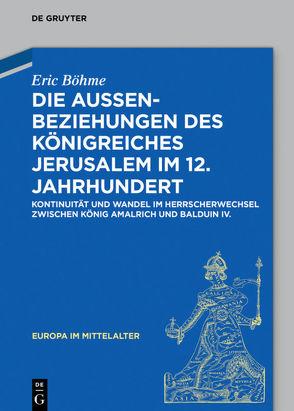 fDie Außenbeziehungen des Königreiches Jerusalem im 12. Jahrhundert von Böhme,  Eric