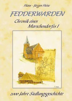 Fedderwarden – Chronik eines Marschdorfes von Heise,  Hans J, Heise,  Thorsten