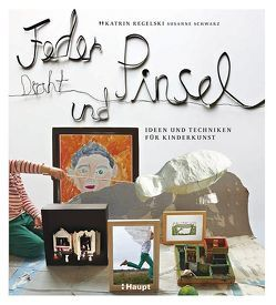 Feder, Draht und Pinsel von Regelski,  Katrin, Schwarz,  Susanne