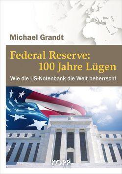 Federal Reserve: 100 Jahre Lügen von Grandt,  Michael
