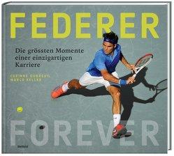 Federer Forever von Dubreuil,  Corinne, Keller,  Marco, Ogi,  Adolf