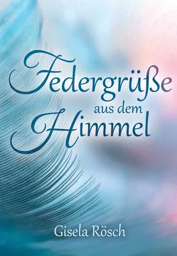 Federgrüße aus dem Himmel von Rösch,  Gisela
