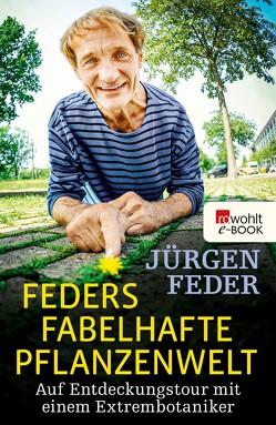 Feders fabelhafte Pflanzenwelt von Feder,  Jürgen, Wulff,  Thorsten