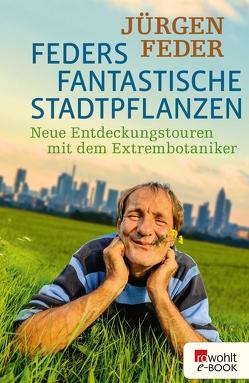 Feders fantastische Stadtpflanzen von Feder,  Jürgen