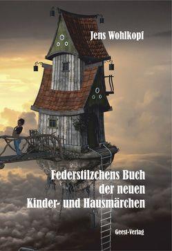 Federstilzchens Buch der neuen Kinder- und Hausmärchen von Wohlkopf,  Jens