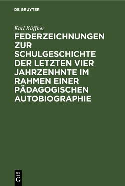Federzeichnungen zur Schulgeschichte der letzten vier Jahrzenhnte im Rahmen einer pädagogischen Autobiographie von Küffner,  Karl