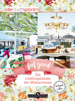 Feel Good! Die 100 Lieblingslokale der Wienerinnen von StadtSpionin,  Die