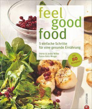 feel good food von Wilke,  Dörte und Jesko, Wrage,  Götz