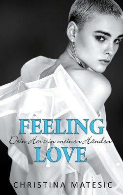 Feeling Love – Dein Herz in meinen Händen von Matesic,  Christina