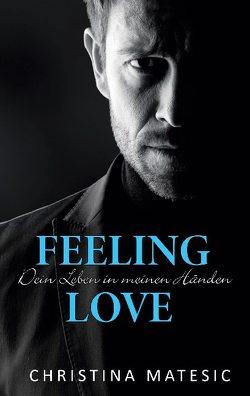 Feeling Love – Dein Leben in meinen Händen von Matesic,  Christina