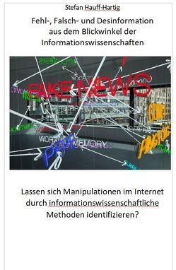 Fehl-Falsch-und Desinformation aus dem Blickwinkel der Informationswissenschaften. von Hauff-Hartig,  Stefan