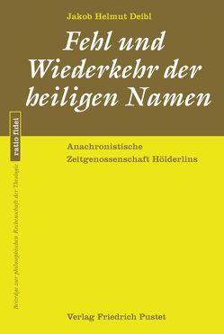 Fehl und Wiederkehr der heiligen Namen von Deibl,  Jakob Helmut