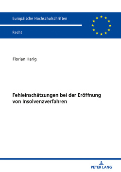 Fehleinschätzungen bei der Eröffnung von Insolvenzverfahren von Harig,  Florian