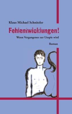 Fehlentwicklungen! von Schnitzler,  Klaus Michael