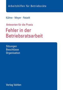 Fehler in der Betriebsratsarbeit von Kühne,  Wolfgang, Meyer,  Sören, Patzelt,  Stephanie