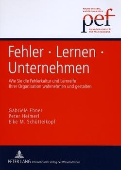 Fehler – Lernen – Unternehmen von Ebner,  Gabriele, Heimerl,  Peter, Schüttelkopf,  Elke M.