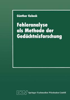 Fehleranalyse als Methode der Gedächtnisforschung von Kebeck,  Günther