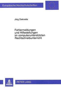 Fehlermeldungen und Hilfestellungen im computerunterstützten Rechtschreibunterricht von Diekneite,  Jörg