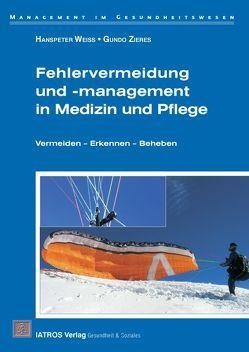 Fehlervermeidung und -management in Medizin und Pflege von Weiss,  Hanspeter, Zieres,  Gundo