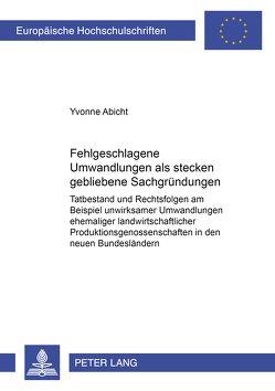 Fehlgeschlagene Umwandlungen als stecken gebliebene Sachgründungen von Abicht,  Yvonne
