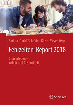 Fehlzeiten-Report 2018 von Badura,  Bernhard, Ducki,  Antje, Klose,  Joachim, Meyer,  Markus, Schröder,  Helmut