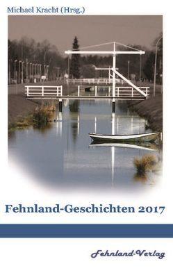 Fehnlandgeschichten 2017 von Kracht,  Michael
