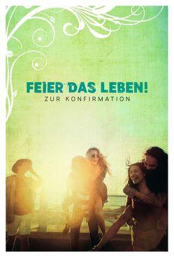 Feier das Leben! von Falk,  Ann-Marie, Frey,  Albert