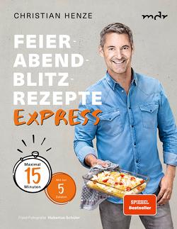 Feierabend-Blitzrezepte EXPRESS von Henze,  Christian, Schüler,  Hubertus