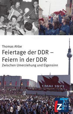 Feiertage der DDR – Feiern in der DDR von Ahbe,  Thomas