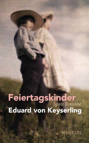 Feiertagskinder – Späte Romane von Keyserling,  Eduard von, Strigl,  Daniela
